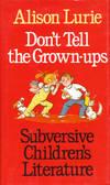 image of Don't Tell the Grown-Ups: Subversive Children's Literature