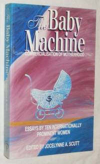The Baby Machine: Commercialisation of Motherhood: Essays By Ten Internationally Prominent Women