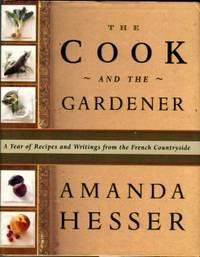 The Cook And The Gardener: A Year Of Recipes And Writings From The French Countryside by  Amanda Hesser - 1st Edition - 1999 - from Chris Hartmann, Bookseller and Biblio.com