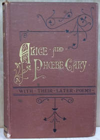 A Memorial of Alice and Phoebe Cary, with Some of Their Later Poems