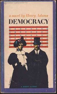 Democracy: an American Novel : with a Forward by Henry D. Aiken (Signet Classic) by Henry Adams - Paperback - April 1961 - from Books of the World (SKU: RWARE0000001287)