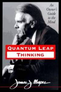 Quantum Leap Thinking: An Owner's Guide to the Mind