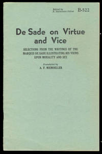 De Sade on Virtue and Vice: Selections from the Writings of the Marquis De Sade Illustratings His Views Upon Morality and Sex