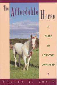 The Affordable Horse : A Guide to Low Cost Ownership