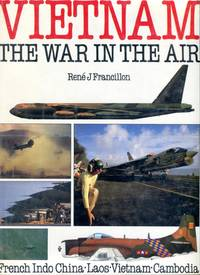Vietnam: The War in the Air - French Indo China, Laos, Vietnam, Cambodia by  Rene J Francillon - 1st American printing - 1987 - from Barbarossa Books Ltd. (SKU: 74110)