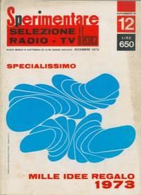 """Mille idee regalo 1973. Numero supplemento monografico di """"Sperimentare. Selezione di tecnica radio-TV""""."""