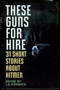 These Guns for Hire by  J. A. (Edited by) Konrath - Signed First Edition - 2006 - from Bookmarc's and Biblio.com