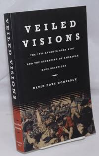 image of Veiled Visions; The 1906 Atlanta Race Riot and the Reshaping of American Race Relations