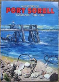 A History of Port Sorell 1844-1994.