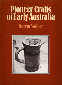 Pioneer Crafts of Early Australia by  Murray WALKER - Hardcover - 1978 - from Rare Illustrated Books (SKU: 703)