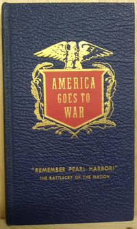 image of America Goes to War Dec. 7th 194:  President Franklin D. Roosevelt's  Messages to Congress, Declarations of War, the President's First Report of  War, the First White Paper