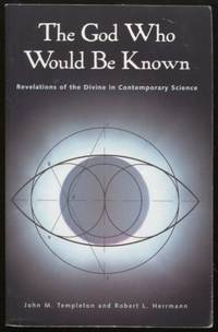 The God Who Would Be Known ;  Revelations of the Divine in Contemporary  Science  Revelations of the Divine in Contemporary Science