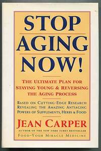 Stop Aging Now!: The Ultimate Plan for Staying Young & Reversing the Aging Process