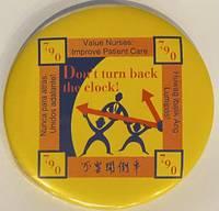 image of Don't turn back the clock! / Value nurses: improve patient care / Huwag ibalik Ang Lumipas! / Bu yao kai dao che / Nunca para atras. Unidos adelante! [pinback button]