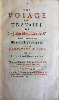 The Voiage and Travaile of Sir John Maundevile, Kt. Which Treateth of the Way to Hierusalem: and of Marvayles of Inde, with other Islands and Countryes