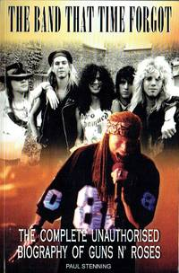 image of Guns n' Roses: The Band That Time Forgot :The Complete Unauthorised Biography