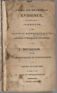 The parole and documentary evidence, delivered before a committee of the house of representatives, appointed to inquire into the conduct of the governor of the Commonwealth of Pennsylvania.