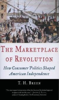 The Marketplace of Revolution : How Consumer Politics Shaped American Independence
