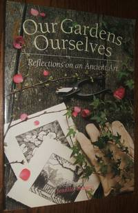 image of Our Gardens Ourselves: Reflections on an Ancient Art