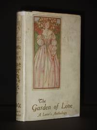 The Garden of Love: Flowers Gathered from the Poets (A Lover's Anthology)