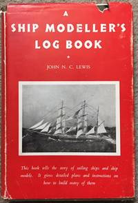 A Ship Modeller''s Logbook by  John N. C Lewis - Hardcover - from Dial a Book and Biblio.com