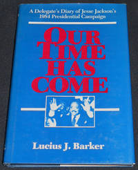 image of Our Time Has Come: A Delegate's Diary of Jesse Jackson's 1984 Presidential Campaign