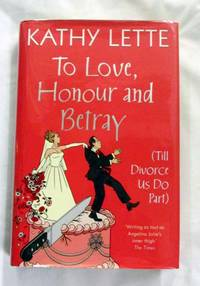To Love Honour and Betray (Till Divorce Us Do Part) - Inscribed and 'Kissed' by Author