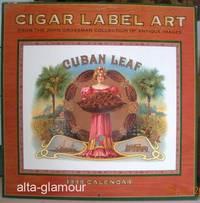 CIGAR LABEL ART - 1998 CALENDAR; From the John Grossman Collection of Antique Images