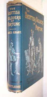 The Scottish Soldiers of Fortune Their Adventures and Achievements in the Armies of Europe
