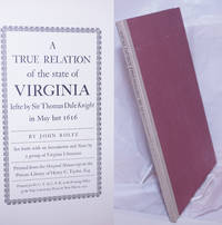 image of A True Relation of the State of Virginia lefte by Sir Thomas Dale Knight in May last 1616 / by John Rolfe / Set forth with an Introduction and Notes by a group of Virginia Librarians / Printed from the Original Manuscript in the Private Library of Henry C. Taylor, Esq