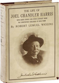 The Life of Joel Chandler Harris, from Obscurity in Boyhood to Fame in Early Manhood. With Short Stories and Other Literary Work not Heretofore Published in Book Form