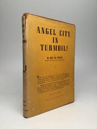 ANGEL CITY IN TURMOIL! A Story of the Minute Men of Los Angeles in Their War on Civic Corruption, Graft and Privilege