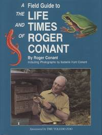 A Field Guide to the Life and Times of Roger Conant by  R Conant - Hardcover - 1997 - from Breck Bartholomew Natural History Books and Biblio.co.uk