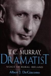T.C. Murray Dramatist: Voice of the Irish Peasant