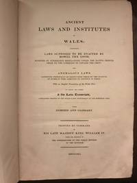 image of Ancient Laws and Institutes of Wales Comprising Laws Supposed to be Enacted By Howell the Good, Modified By Subsequent Regulations Under the Native Princes Prior to the Conquest By Edward the First
