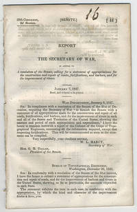 [drop-title] Report of the Secretary of War, in answer to a resolution of the Senate, calling for a statement of appropriations for the construction and repair of roads, fortifications, and harbors, and for the improvement of rivers. January 7, 1847. Read, and ordered to be printed.