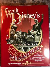 Walt Disney's Railroad Story: The Small Scale Fascination That Led to a Full Scale Kingdom