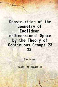 Construction of the Geometry of Euclidean n-Dimensional Space by the Theory of Continuous Groups...