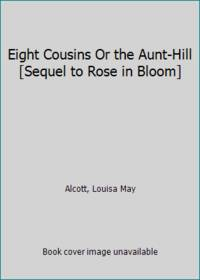 image of Eight Cousins Or the Aunt-Hill [Sequel to Rose in Bloom]