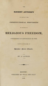 THE RECENT ATTEMPT TO DEFEAT THE CONSTITUTIONAL PROVISIONS IN FAVOUR OF RELIGIOUS FREEDOM, CONSIDERED IN REFERENCE TO THE TRUST CONVEYANCES OF HANOVER STREET CHURCH. BY A LAYMAN by  John] [Lowell - Paperback - First Edition - 1823 - from W. C. Baker Rare Books & Ephemera and Biblio.com