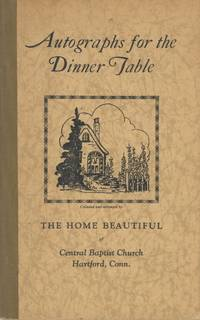 Autographs for the Dinner Table. Collected and arranged by The Home Beautiful of Central Baptist Church, Hartford, Conn