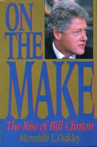 On the Make : The Rise of Bill Clinton