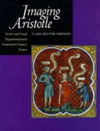 Imaging Aristotle : Verbal and Visual Representation in Fourteenth-Century France