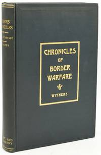 [AMERICANA] [INDIAN WARS] CHRONICLES OF BORDER WARFARE: OR, A HISTORY OF THE SETTLEMENT BY THE WHITES, OF NORTHWESTERN VIRGINIA, AND OF THE INDIAN WARS AND MASSACRES IN THAT SECTION OF THE STATE WITH REFLECTIONS, ANECDONES, &C