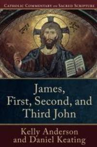 James, First, Second, and Third John (Catholic Commentary on Sacred Scripture)