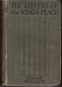 The Keepers of the King's Peace by  Edgar Wallace - First Edition - 1917 - from John Thompson and Biblio.com