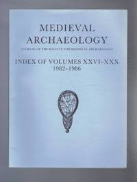 Medieval Archaeology. Journal of the Society for Medieval Archaeology. Index of Volumes XXVI - XXX (26-30). 1982 - 1986