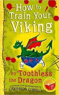 How to Train Your Viking, by Toothless Translated from the Dragonese by Cressida Cowell