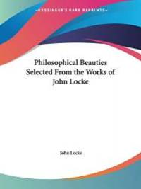 image of Philosophical Beauties Selected From the Works of John Locke