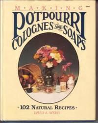 Making Potpourri, Soaps & Colognes: 102 Natural Recipes